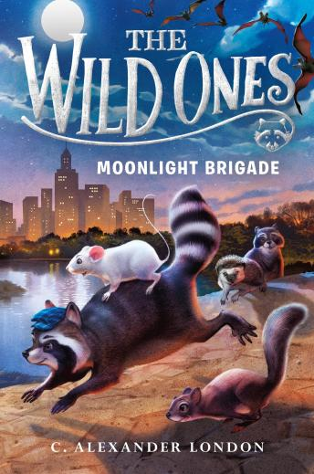 Wild Ones: Moonlight Brigade, C. Alexander London