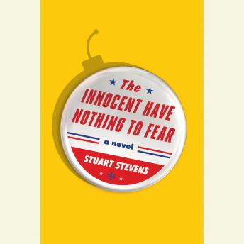 Innocent Have Nothing to Fear: A Novel, Stuart Stevens