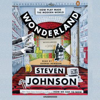 Wonderland: How Play Made the Modern World, Steven Johnson