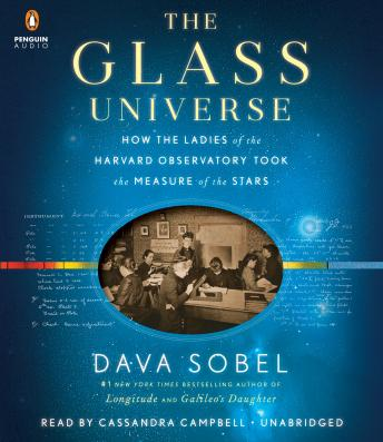 Glass Universe: How the Ladies of the Harvard Observatory Took the Measure of the Stars, Dava Sobel