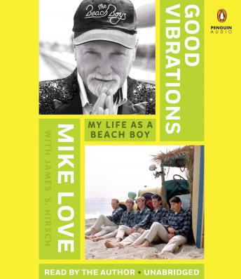 Good Vibrations: My Life as a Beach Boy, Mike Love, James S. Hirsch