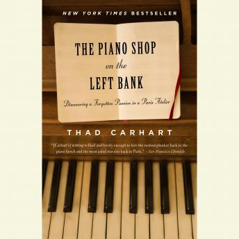 Piano Shop on the Left Bank: Discovering a Forgotten Passion in a Paris Atelier, Thad Carhart