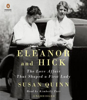 Eleanor and Hick: The Love Affair That Shaped a First Lady, Susan Quinn