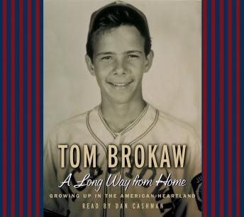 Long Way From Home: Growing Up in the American Heartland, Tom Brokaw