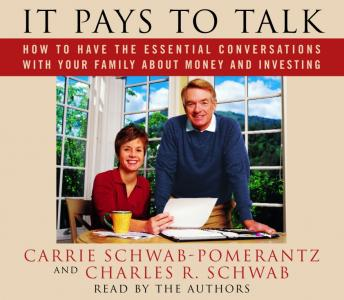 It Pays to Talk: How to Have the Essential Conversations with Your Family About Money and Investing, Charles Schwab, Carrie Schwab-Pomerantz