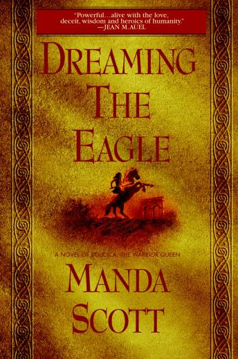 Dreaming the Eagle: A Novel of Boudica, The Warrior Queen, Manda Scott