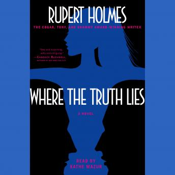 Where the Truth Lies: A Novel, Rupert Holmes