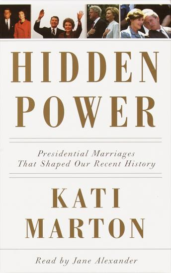 Hidden Power: Presidential Marriages That Shaped Our History, Kati Marton