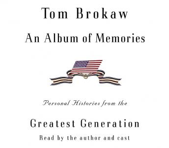 Album of Memories: Personal Histories from the Greatest Generation, Tom Brokaw