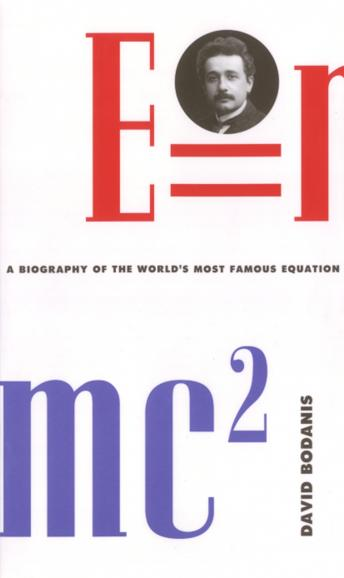 Download E=mc2: A Biography Of The World's Most Famous Equation by David Bodanis