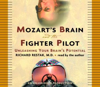 Mozart's Brain and the Fighter Pilot: Unleashing Your Brain's Potential, M.D. Richard Restak