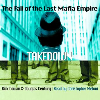 Download Takedown: The Fall of the Last Mafia Empire by Rick Cowan, Douglas Century
