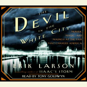 Download Devil in the White City: Murder, Magic, and Madness at the Fair That Changed America by Erik Larson