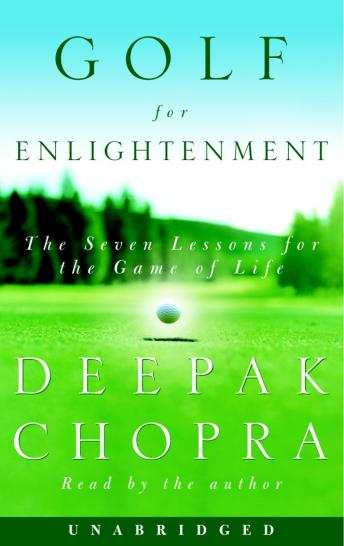 Download Golf for Enlightenment: The Seven Lessons for the Game of Life by Deepak Chopra, M.D.