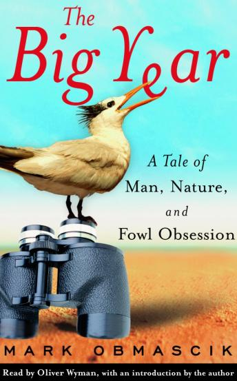 Big Year: A Tale of Man, Nature, and Fowl Obsession, Mark Obmascik