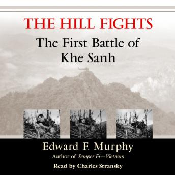 Hill Fights: The First Battle of Khe Sanh, Edward F. Murphy