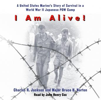 I Am Alive!: A United States Marine's Story of Survival in a World War II Japanese POW Camp, Charles Jackson, Major Bruce H. Norton