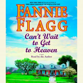 Can't Wait to Get to Heaven: A Novel, Fannie Flagg