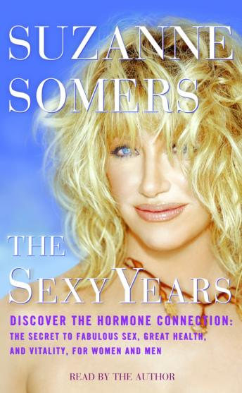 Download Sexy Years: Discover the Hormone Connection: The Secret to Fabulous Sex, Great Health, and Vitality, for Women and Men by Suzanne Somers