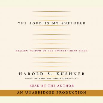 Lord is My Shepherd: Healing Wisdom of the Twenty-third Psalm, Harold S. Kushner