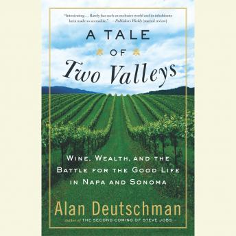Tale of Two Valleys: Wine, Wealth and the Battle for the Good Life in Napa and Sonoma, Alan Deutschman
