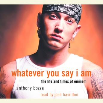 Download Whatever You Say I Am: The Life and Times of Eminem by Anthony Bozza