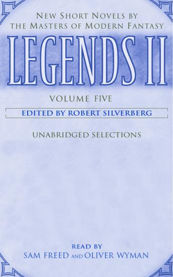 Legends II: Volume V: New Short Novels by the Masters of Modern Fantasy, Robert Silverberg
