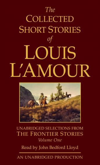Collected Short Stories of Louis L'Amour: Unabridged Selections from The Frontier Stories: Volume 1, Louis L'amour