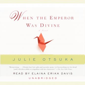 Listen Free To When The Emperor Was Divine By Julie Otsuka With A Free Trial