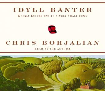 Idyll Banter: Weekly Excursions to a Very Small Town, Chris Bohjalian