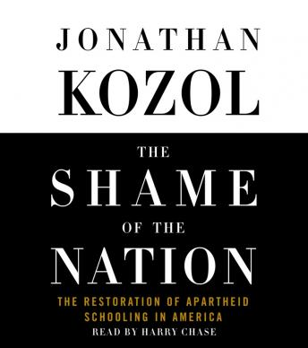 Shame of the Nation: The Restoration of Apartheid Schooling in America, Jonathan Kozol