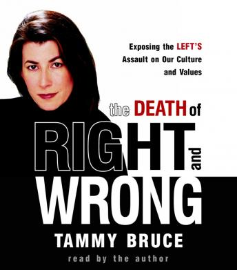 Death of Right and Wrong: Exposing the Left's Assault on Our Culture and Values, Tammy Bruce