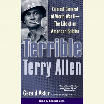 Terrible Terry Allen: Combat General of WWII - The Life of an American Soldier, Gerald Astor