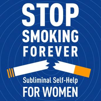 Stop Smoking Forever: Subliminal Self Help for Women