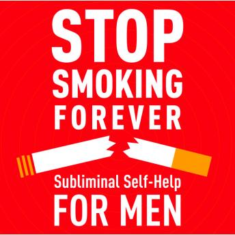 Stop Smoking Forever: Subliminal Self Help for Men