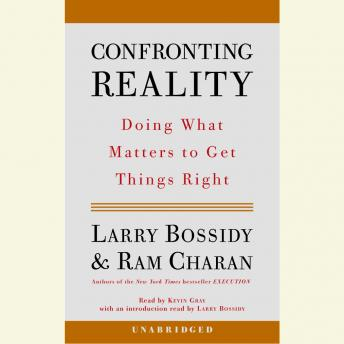 Confronting Reality: Doing What Matters to Get Things Right, Ram Charan, Larry Bossidy