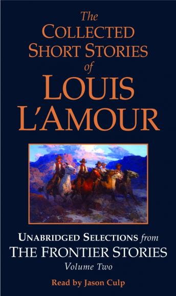 Collected Short Stories of Louis L'Amour: Unabridged Selections from The Frontier Stories: Volume 2: What Gold Does to a Man; The Ghosts of Buckskin Run; The Drift; No Man's Mesa, Louis L'amour