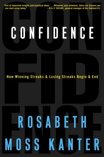 Confidence: How Winning and Losing Streaks Begin and End, Rosabeth Moss Kanter