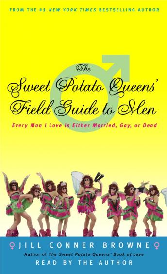 Sweet Potato Queens' Field Guide to Men: Every Man I Love Is Either Married, Gay, or Dead, Jill Conner Browne
