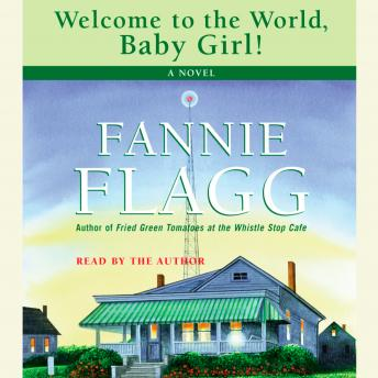 Welcome to the World, Baby Girl: A Novel, Fannie Flagg