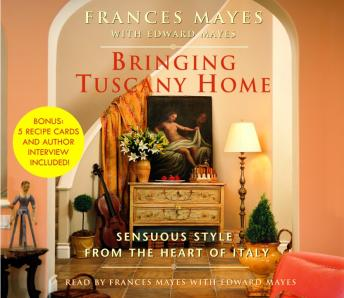 Bringing Tuscany Home: Sensuous Style From the Heart of Italy, Edward Mayes, Frances Mayes