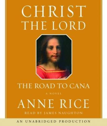 Christ the Lord: The Road to Cana, Anne Rice