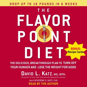 Flavor Point Diet: The Delicious, Breakthrough Plan to Turn Off Your Hunger and Lose the Weight For Good, David Katz, M.D.