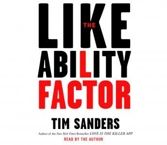 Likeability Factor: How to Boost Your L Factor and Achieve Your Life's Dreams, Tim Sanders