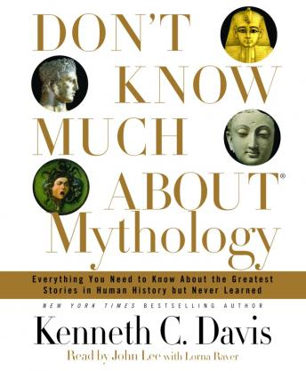 Download Don't Know Much About Mythology: Everything You Need to Know About the Greatest Stories in Human History but Never Learned by Kenneth C. Davis