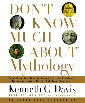 Don't Know Much About Mythology: Everything You Need to Know About the Greatest Stories in Human History but Never Learned, Kenneth C. Davis