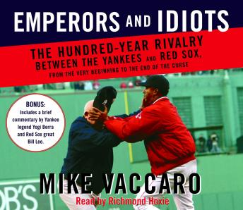 Emperors and Idiots: The Hundred Year Rivalry Between the Yankees and Red Sox, From the Very Beginning to the End of the Curse, Mike Vaccaro