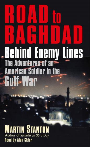 Road to Baghdad: Behind Enemy Lines: The Adventures of an American Soldier in the Gulf War, Martin Stanton