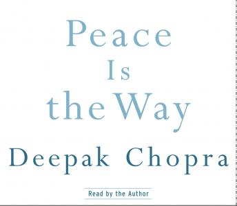 Peace Is the Way: Bringing War and Violence to an End, M.D. Deepak Chopra