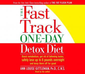 Fast Track One-Day Detox Diet: Boost metabolism, get rid of fattening toxins, lose up to 8 pounds overnight and keep it off for good, C.N.S. Ann Louise Gittleman, Ph.D.